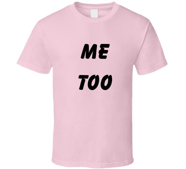 Me Too V.1 T Shirt