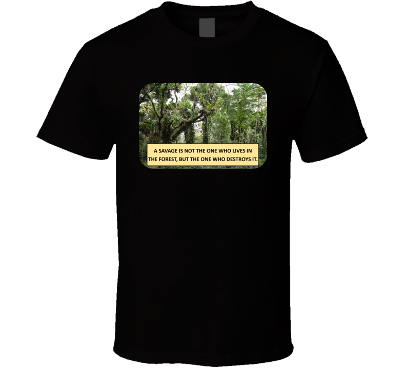 A Savage Is Not The One Who Lives In The Forest V.1 T Shirt