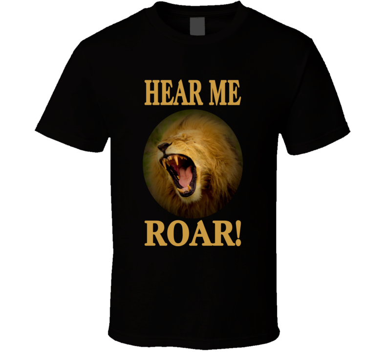 Hear Me Roar V.2 T Shirt