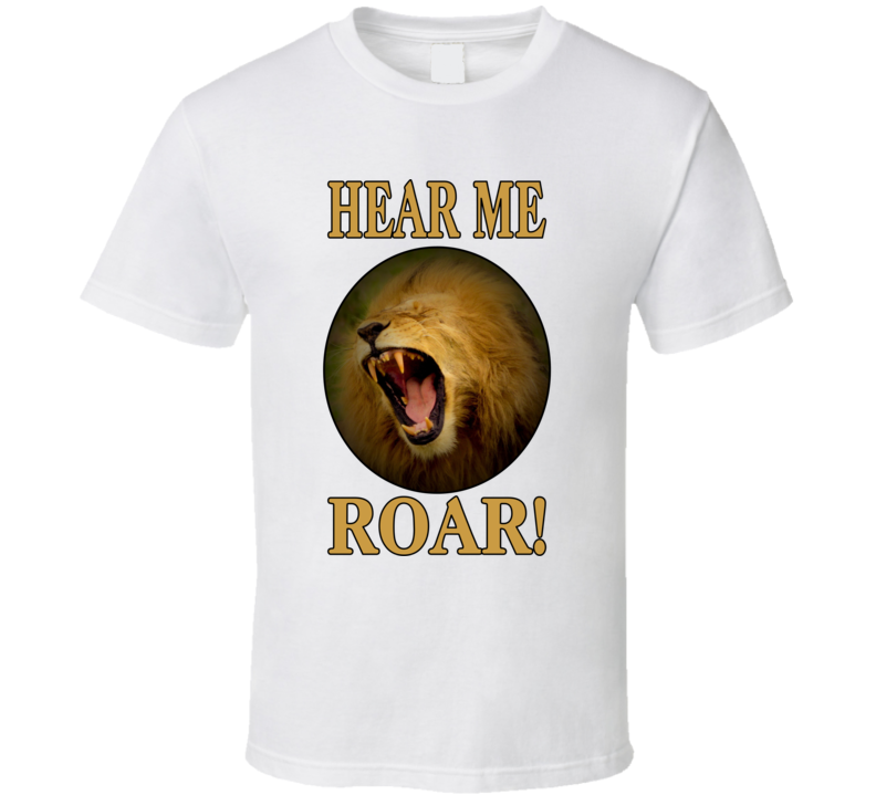 Hear Me Roar V.1 T Shirt