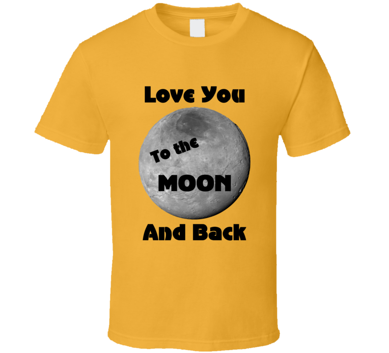 Love You To The Moon V.1 T Shirt