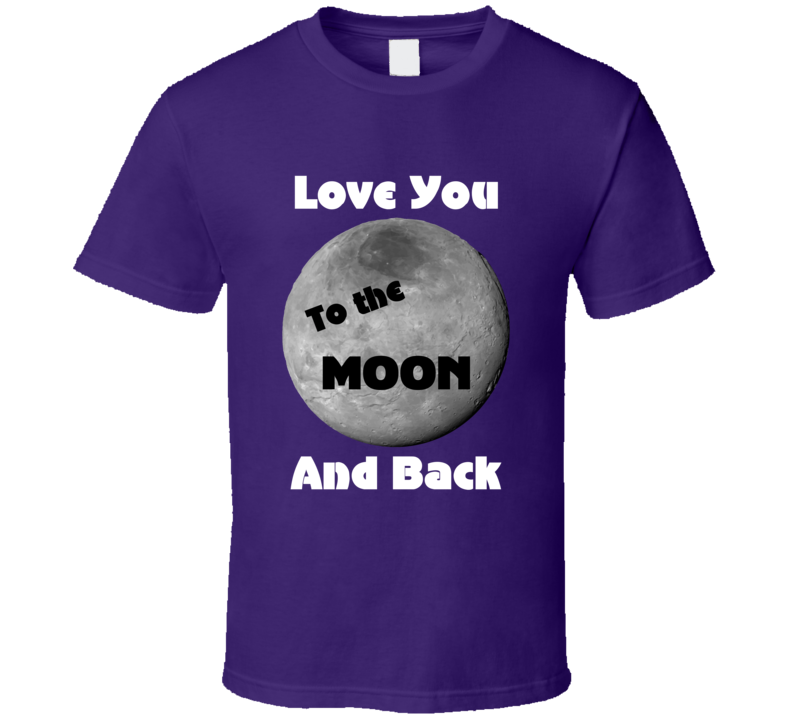 Love You To The Moon V.2 T Shirt