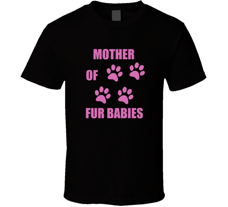 Mother Of Fur Babies V.1 T Shirt