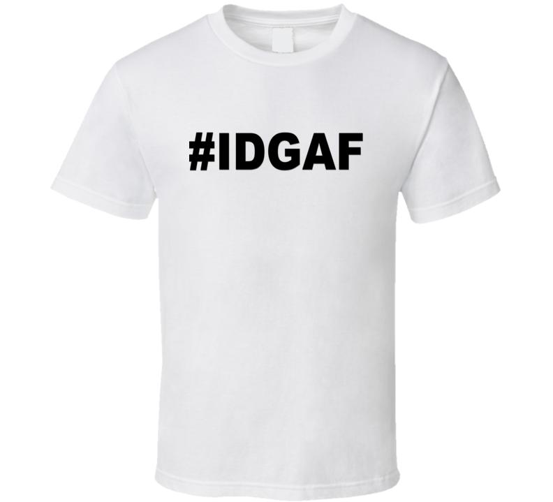 IDGAF V.2 T Shirt