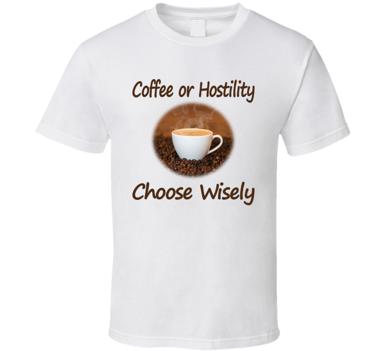 Coffee Or Hostility V.1 T Shirt