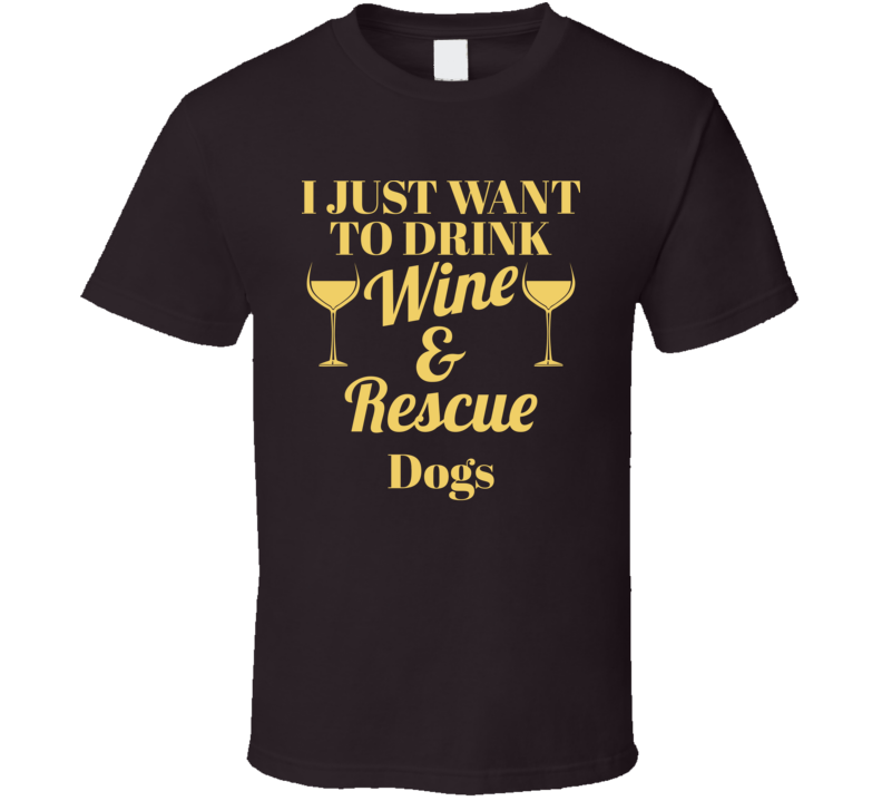Drink Wine And Rescue Dogs V.1 T Shirt