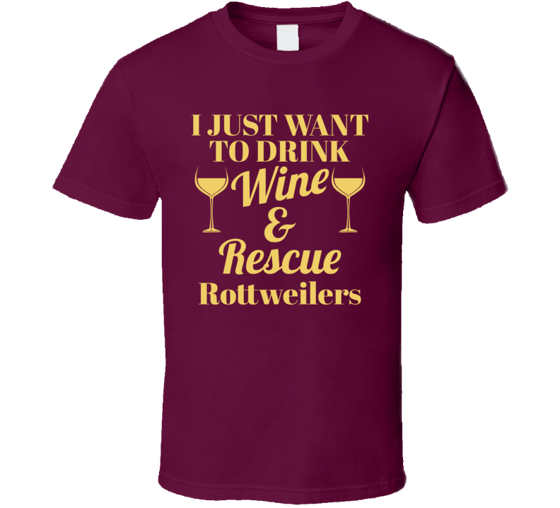 Drink Wine Rescue Rottweilers T Shirt