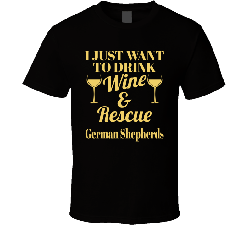 Drink Wine Rescue German Shepherds T Shirt