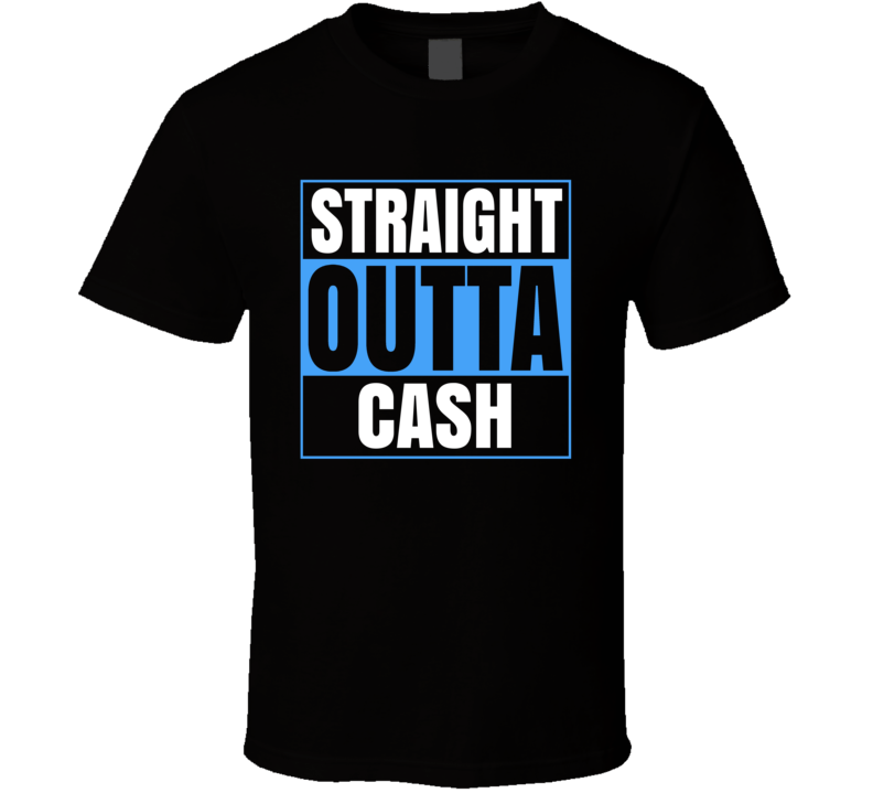 Straight Outta Cash T Shirt