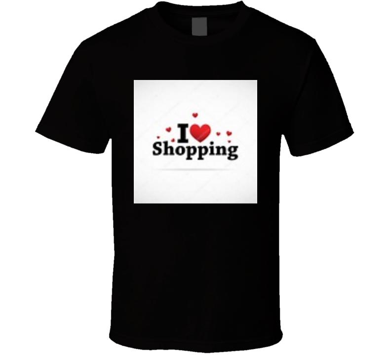 I Love Shopping#4 T Shirt