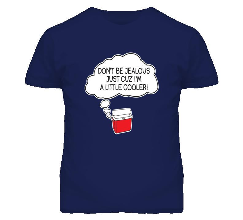 Dont Be Jealous Little Cooler Funny T Shirt