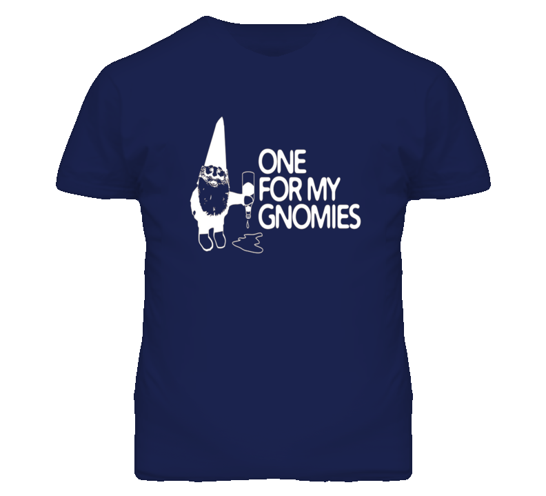 One For My Gnomies Funny T Shirt