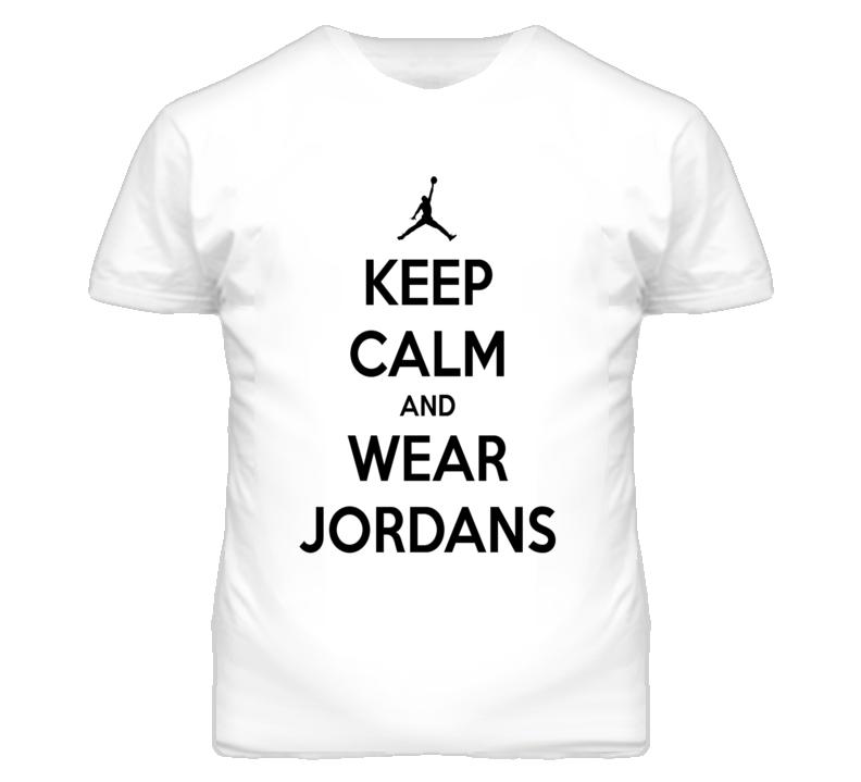 Keep Calm And Wear Jordans T Shirt