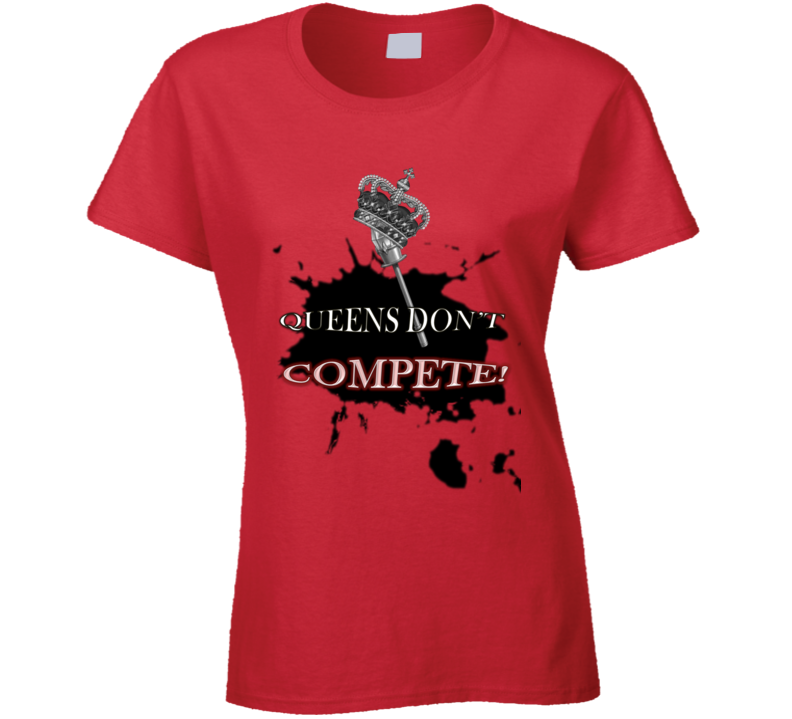 Queens Dont Compete Graphic Design Shirt
