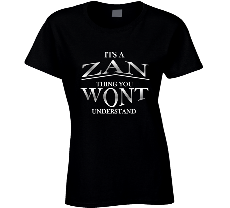 Its a Zan thing Personal Quoted T Shirt