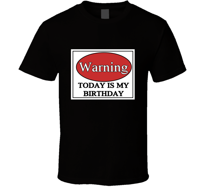 Warning Today Is My Birthday, Birthday Alert Quoted T Shirt