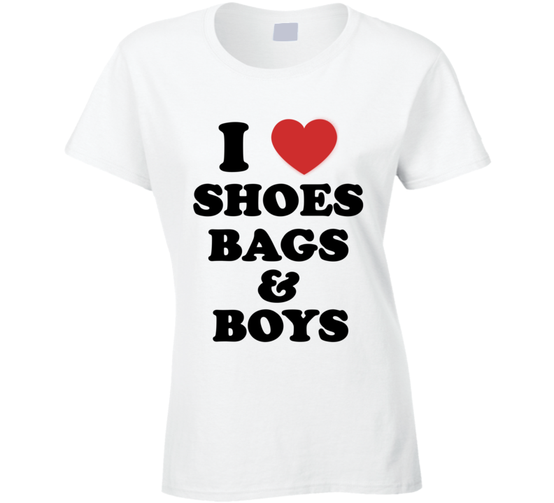 I love Shoes Bags And Boys Paris Hilton-Quoted Celebrity Fashion Slogan T Shirt