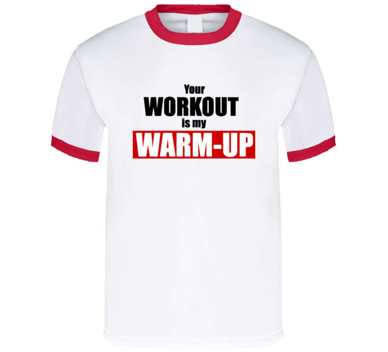 Your Workout Is My Warm Up Funny Exercise Fitness Gym T Shirt