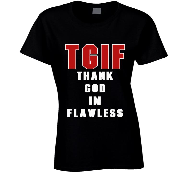 Thank God Im Flawless TGIF T Shirt