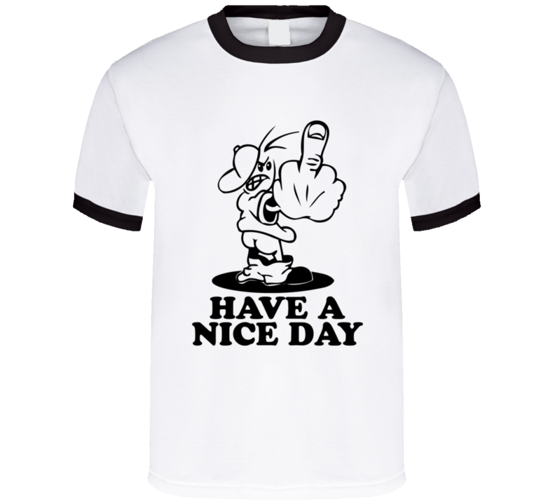 Have a Nice Day Haters Middle Fingure T Shirt