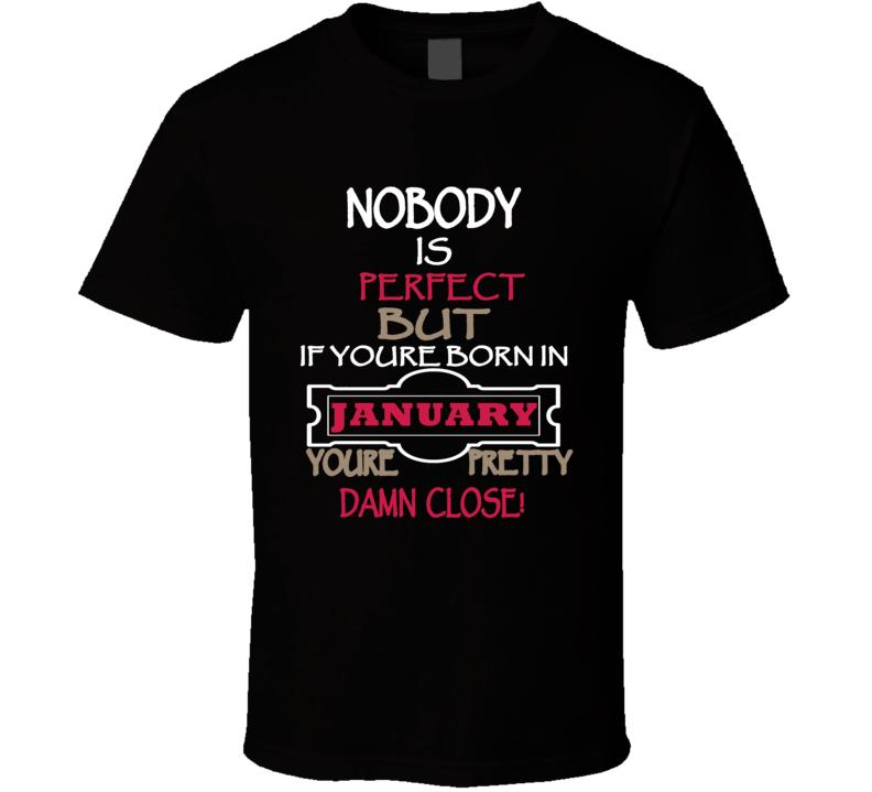 January Birthday Slogan T Shirt
