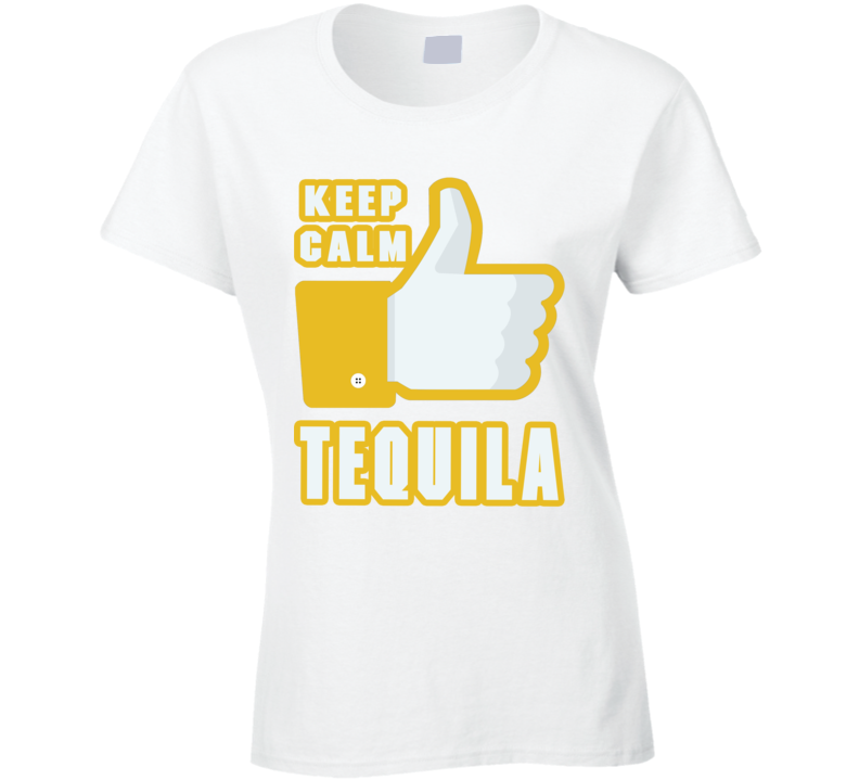Keep Calm Like Tequila Facebook Thumbs Up Alcohol Party T Shirt
