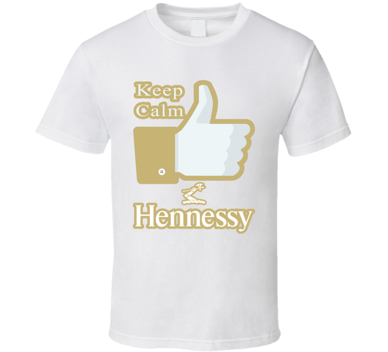 Keep Calm Like Henessy Facebook Thumbs Up Party T Shirt
