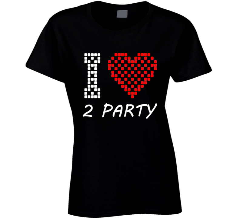 I Love to Party Celebrity Fashion Unisex Party T Shirt