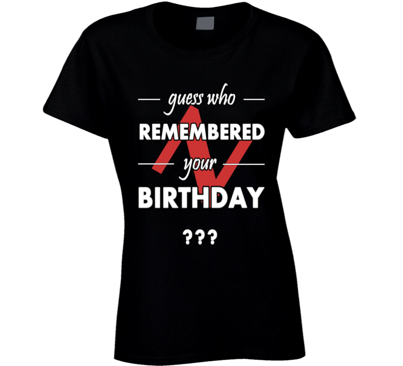 Guess Who Remembered Your Birthday Party Slogan Birthday Gift Fashion T Shirt