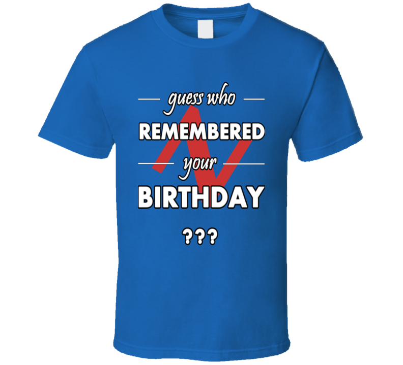 Guess Who Remembered Your Birthday Slogan Birthday Gift Fashion T Shirt