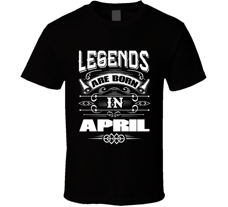 Legends Are Born In April Birthday Party Birthday Gift T Shirt