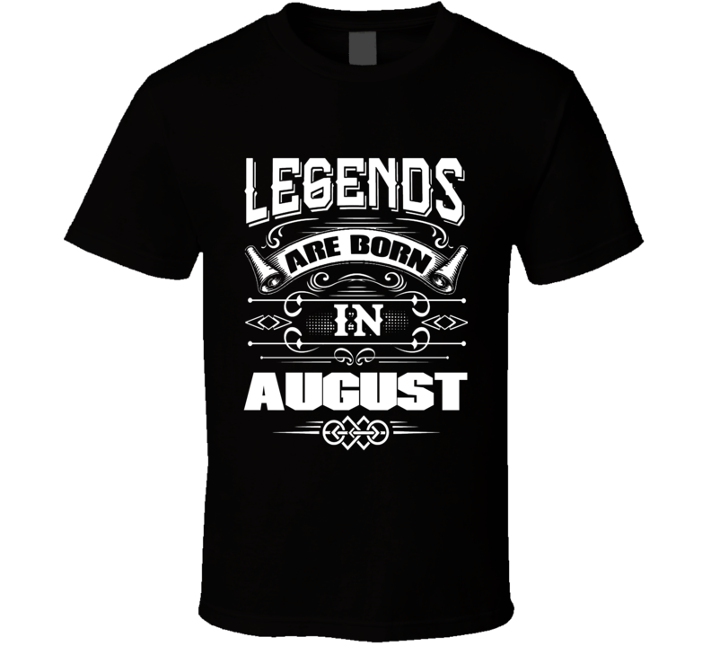 Legends Are Born In August Party Gift August Birthday T Shirt