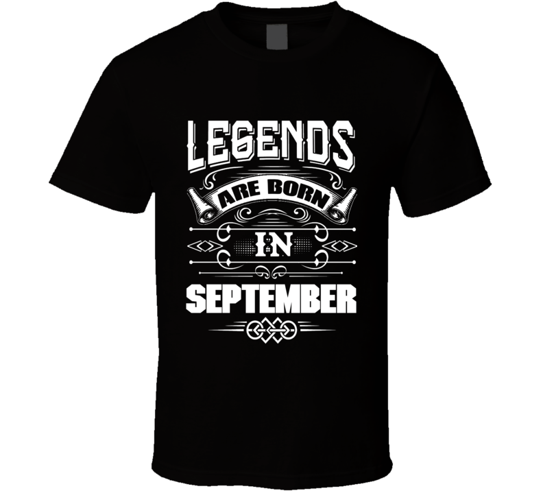 Legends Are Born In September Party Gift September Birthday T Shirt