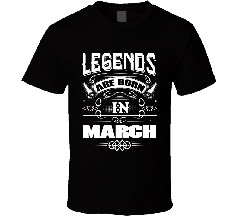 Legends Are Born In March Party Gift March Birthday T Shirt