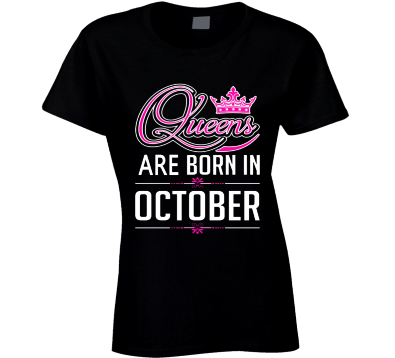 Queens Are Born In October Party Gift October Birthday T Shirt