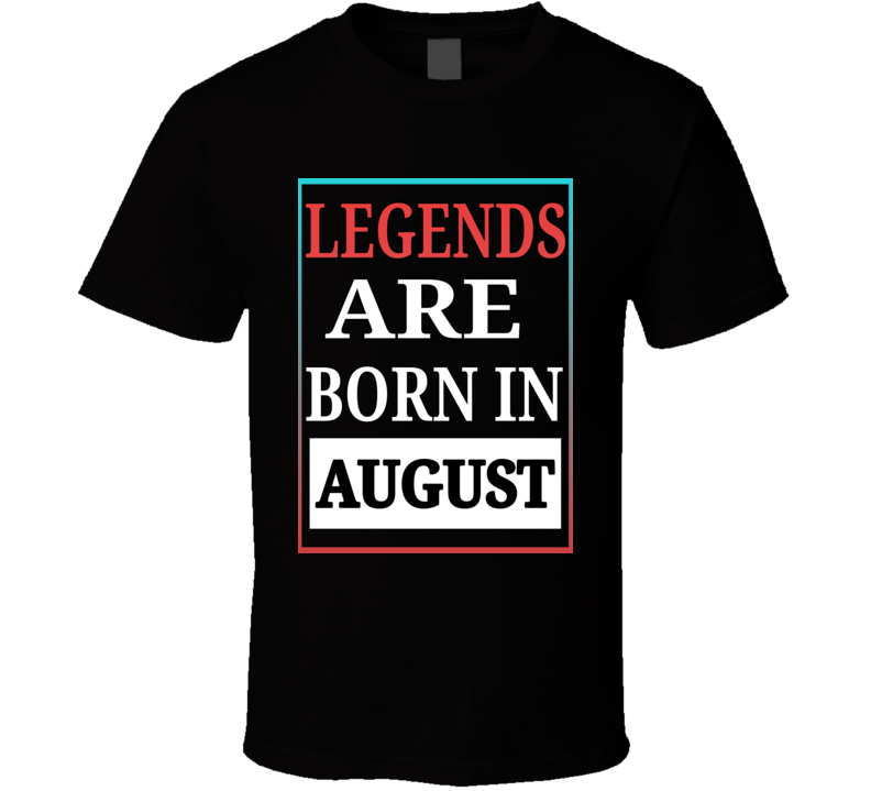 Legends Are Born In August Birthday T Shirt