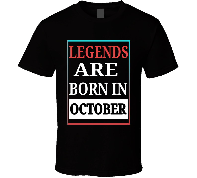Legends Are Born In October Birthday T Shirt