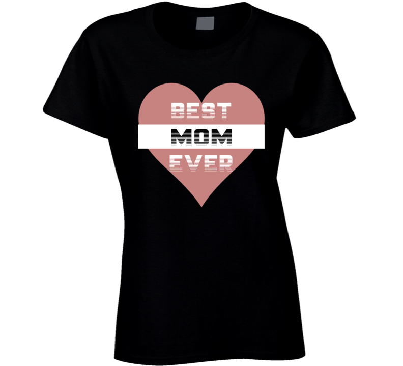 Em4shirts Best Mom Ever Birthday & Mothers Day Gift T Shirt