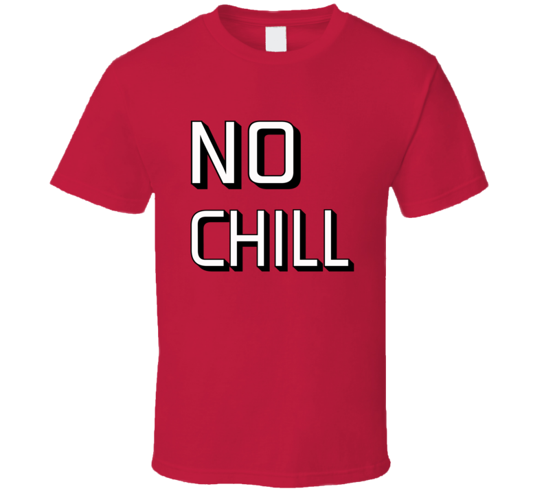 No Chill Funny T Shirt
