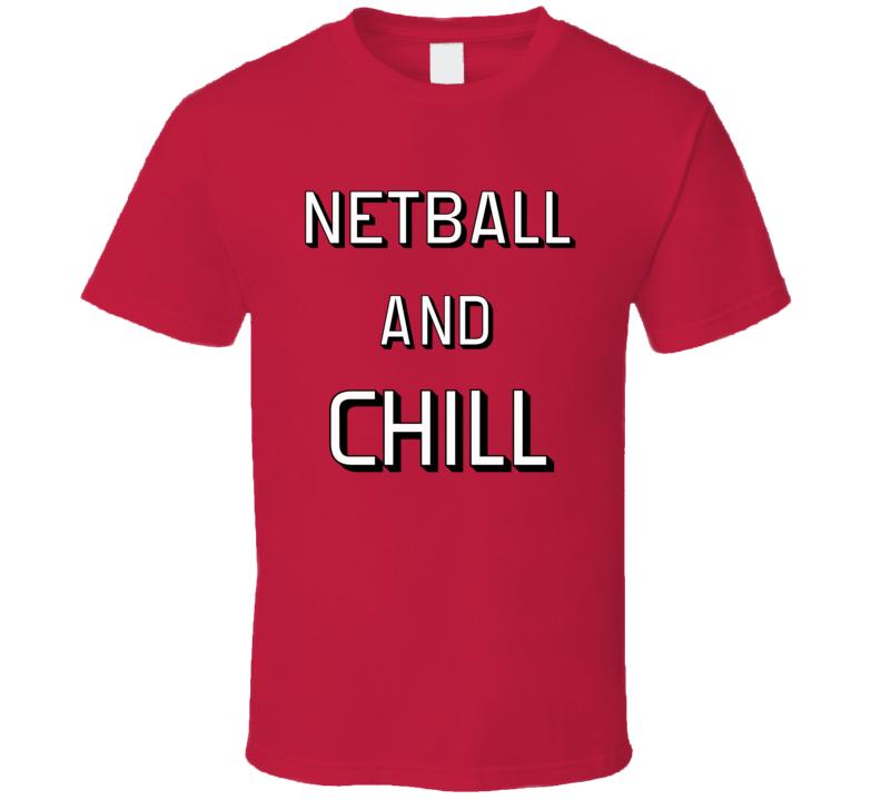 Netball And Chill T Shirt