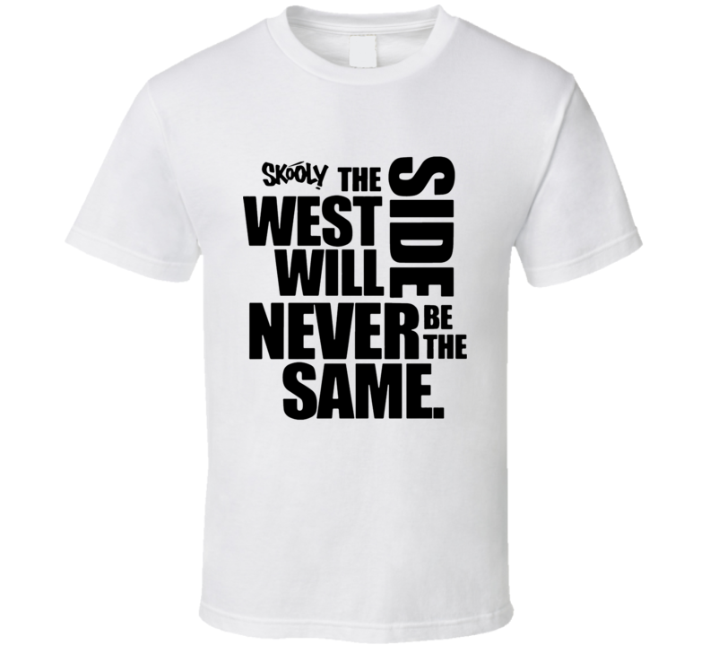 Skooly The West Side Will Never Be The Same T Shirt