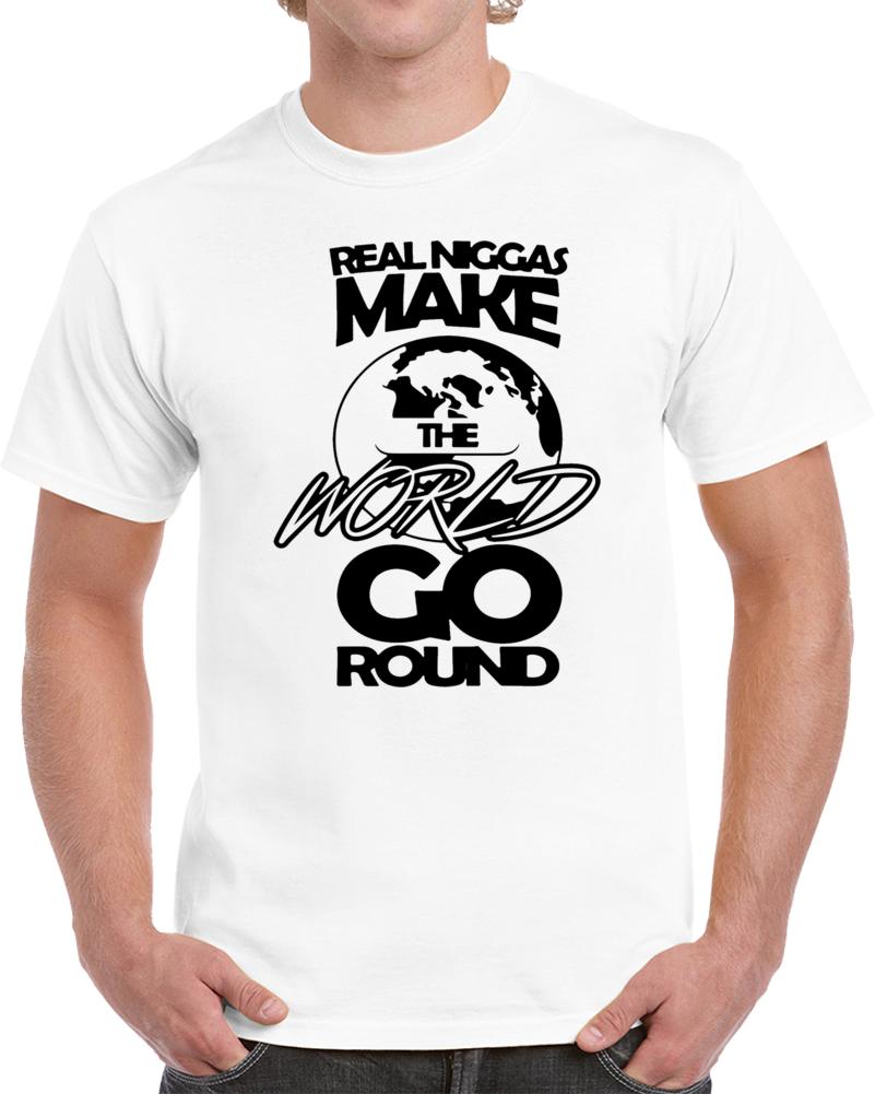 Real Niggas Make The World Go Round Music T Shirt