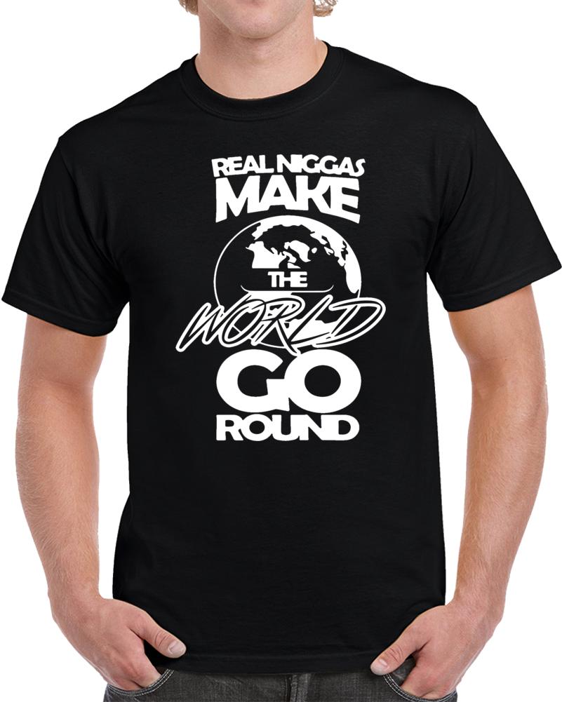 Real Niggas Make The World Go Round T Shirt
