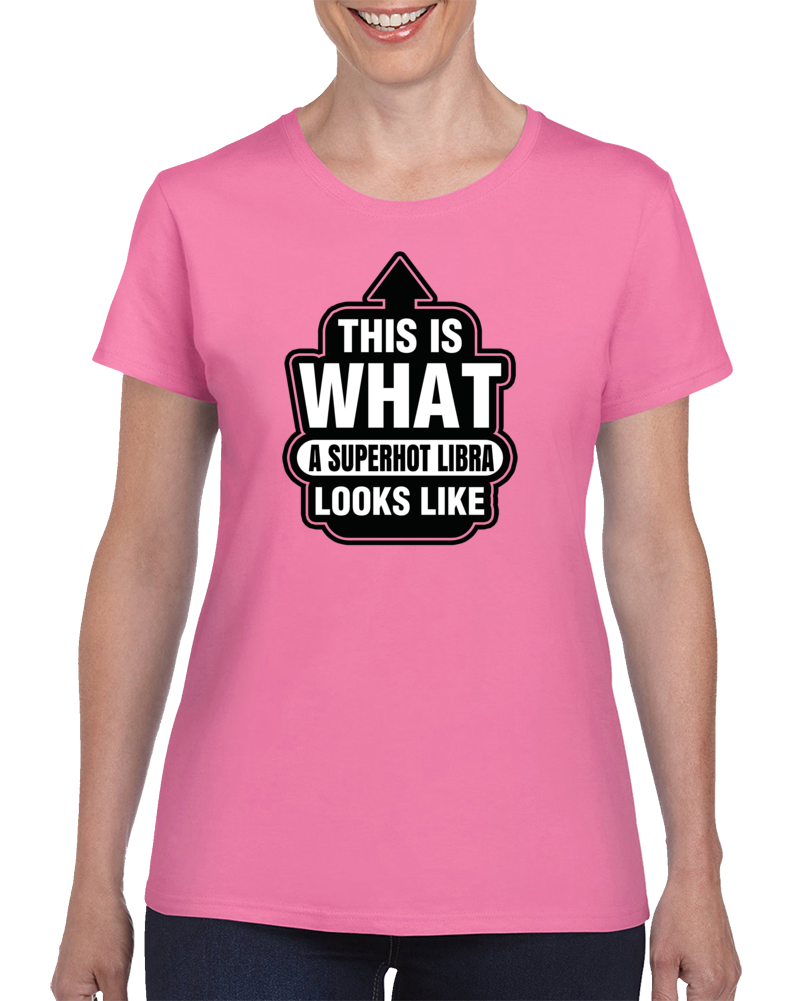 This Is What A Superhot Libra Looks Like Slogan T Shirt