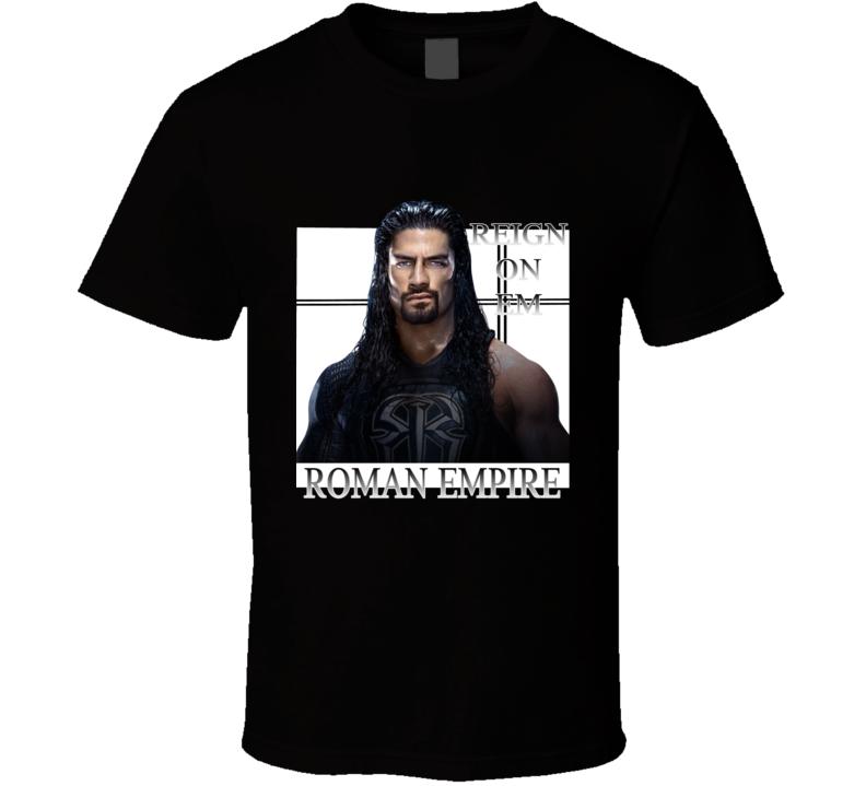 Hot!!! Roman Reigns Reign On Em Roman Empire T Shirt