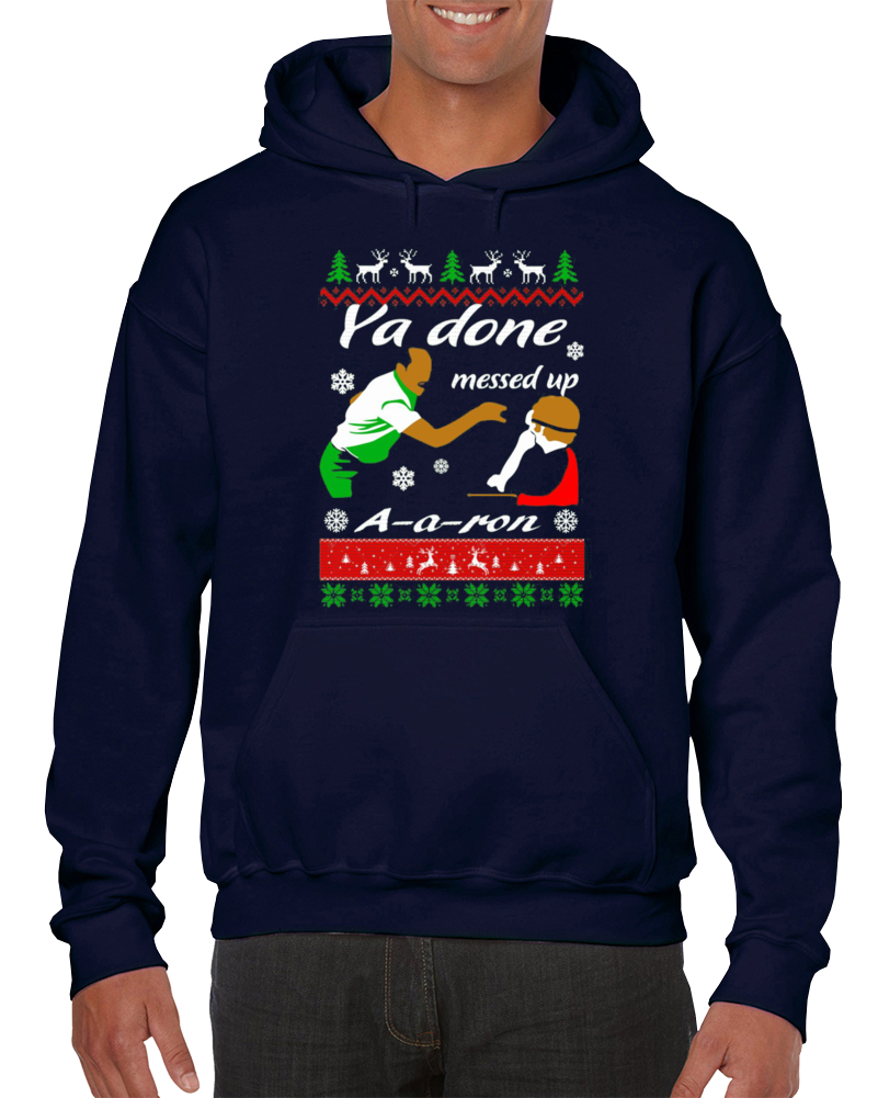 Ya Done Messed Up A Aron Christmas Gift Pullover Hoodie