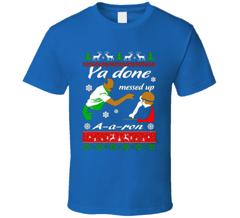 Ya Done Messed Up A A Ron Aron Christmas Gift T Shirt