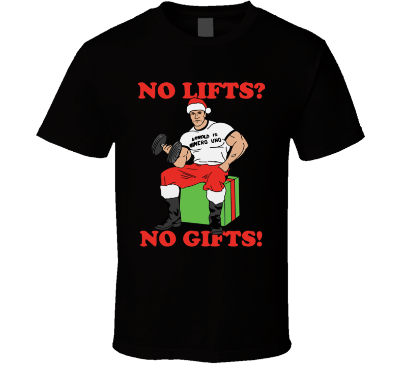 No Lifts No Gifts Arnold Schwarzenegger Bodybuilders Fitness Gym Christmas T Shirt