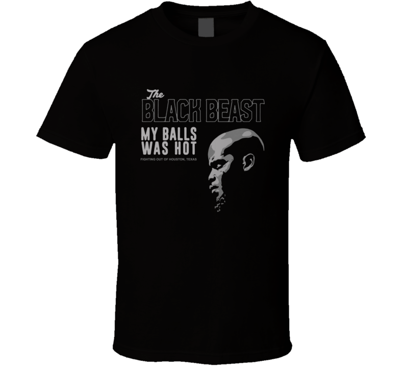 The Black Beast Derrick Lewis My Balls Was Hot Fighting In Houston Texas T Shirt