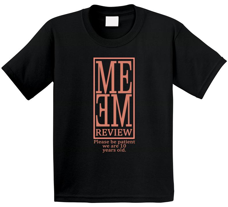 Please Be Patient Ten 10 Years Old Pewdiepie Meme Review T Shirt
